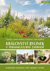 Království bylinek v permakulturní zahradě - Plánování, realizace, péče, sklizeň, využití