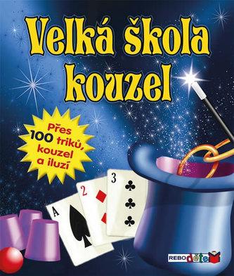 Velká škola kouzel - Přes 100 triků, kouzel a iluzí - 2. vydání