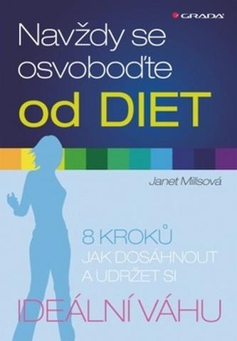 Navždy se osvoboďte od diet - 8 kroků jak dosáhnout a udržet si ideální váhu - Millsová Janet