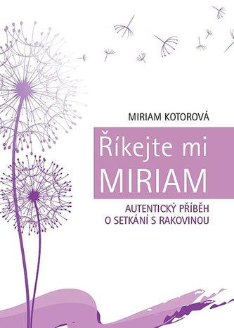 Říkejte mi Miriam - Autentický příběh o setkání s rakovinou