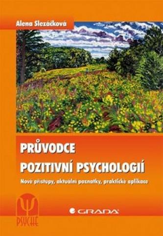 Průvodce pozitivní psychologií - Nové přístupy, aktuální poznatky, praktické aplikace