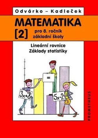 Matematika 2 pro 8. ročník ZŠ - Lineární rovnice; základy statistiky - Oldřich Odvárko