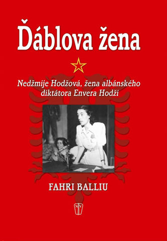 Ďáblova žena - Nedžmije Hodžová, žena albánského diktátora Envera Hodži