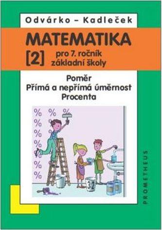 Matematika pro 7. ročník ZŠ - 2. díl (Poměr; přímá a nepřímá úměrnost...) - 3. vydání - Oldřich Odvárko