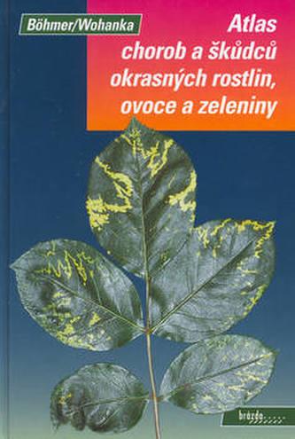Atlas chorob a škůdců okrasných rostlin, ovoce a zeleniny