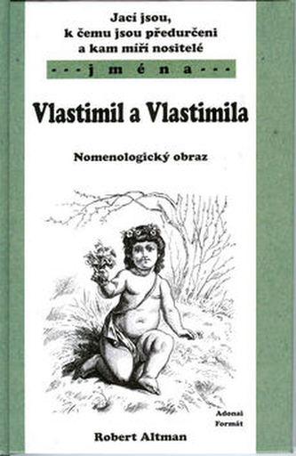 Jací jsou, k čemu jsou předurčeni a kam míří nositelé jména Vlastimil,Vlastimila