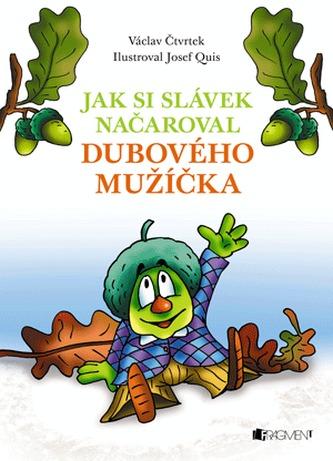 Václav Čtvrtek – Jak si Slávek načaroval dubového mužíčka