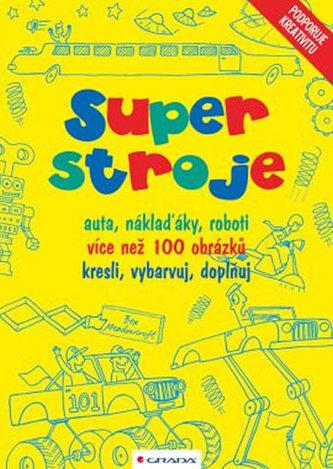Superstroje - auta, náklaďáky, roboti - kresli, vybarvuj, doplňuj