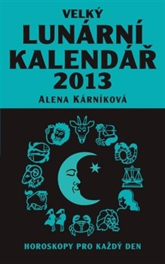 Velký lunární kalendář 2013 aneb Horoskopy pro každý den