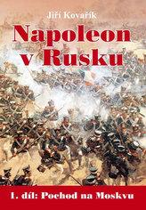 Napoleon v Rusku - 1. díl Pochod na Moskvu