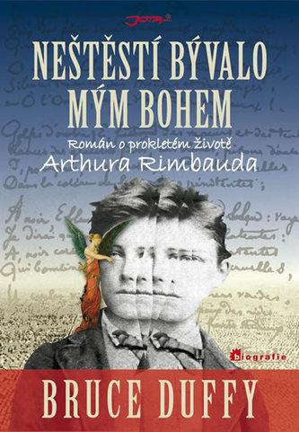 Neštěstí bývalo mým bohem - Román o prokletém životě Arthura Rimbauda