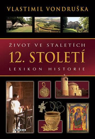 Život ve staletích - 12. století - Lexikon historie - 2. vydání - Vlastimil Vondruška