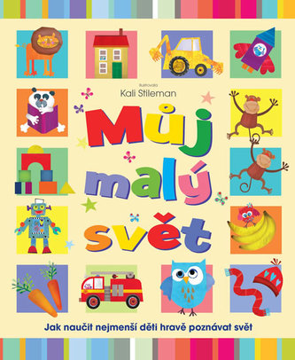 Můj malý svět - Jak naučit nejmenší děti hravě poznávat svět