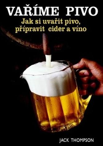 Vaříme pivo – Jak si uvařit pivo, připravit cider a víno