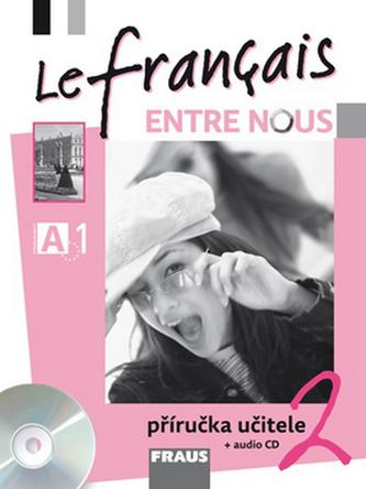 Le francais ENTRE NOUS 2 - příručka učitele + CD
