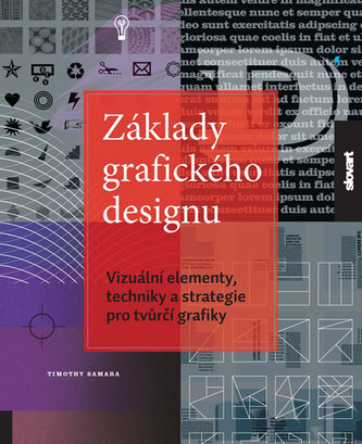 Základy grafické tvorby - Vizuální elementy, techniky a strategie pro tvůrčí grafiky - Timothy Samara