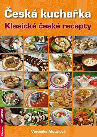 Česká kuchařka - klasické české recepty - Veronika Motalová