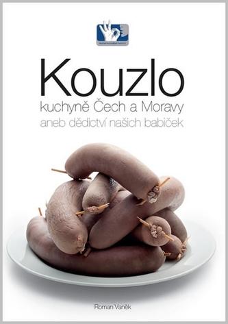 Kouzlo kuchyně Čech a Moravy aneb dědictví našich babiček - Vaněk Roman