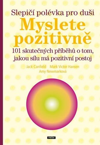 Slepičí polévka pro duši – Myslete pozitivně - 101 skutečných příběhů o tom, jakou sílu má pozitivní postoj