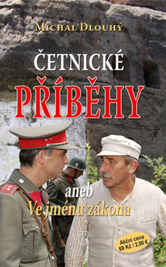 Četnické příběhy aneb Ve jménu zákona - Michal Dlouhý