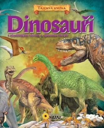 Dinosauři - S plastickými obrazy a spoustou skrýší - Tajemná knížka