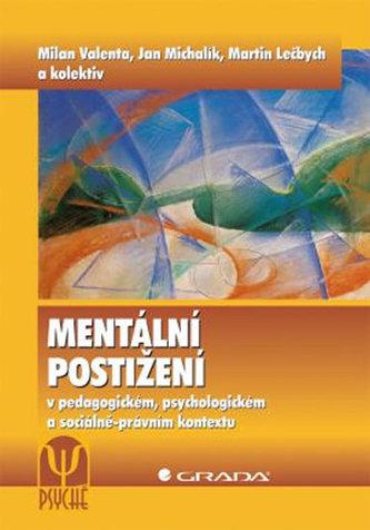 Mentální postižení v pedagogickém, psychologickém a sociálně–právním kontextu