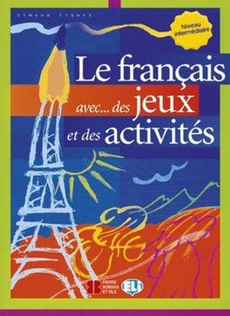 Le français avec... des jeux et des activités - Niveau intermédiaire