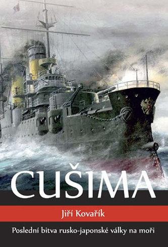 Cušima - Poslední bitva rusko-japonské války na moři - Jiří Kovařík