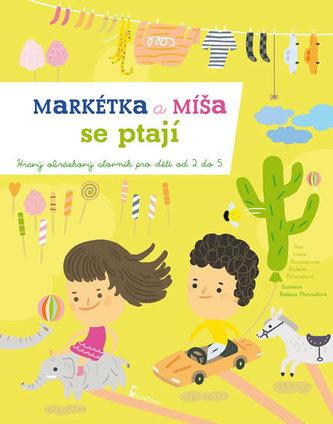 Markétka a Míša se ptají - Hravý obrázkový slovník pro děti od 2 do 5 let - Ivana Kocmanová
