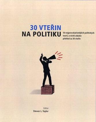 30 vteřin na politiku - 50 nejprovokativnějších politických teorií, o nichž získáte přehled za 30 vteřin
