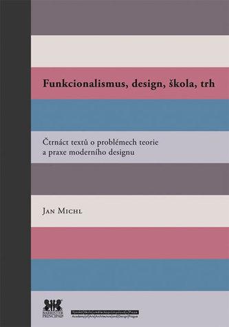 Funkcionalismus, design, škola, trh - Čtrnáct textů o problémech teorie a praxe moderního designu