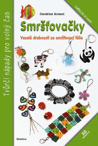 Smršťovačky - Veselé drobnosti ze smršťovací fólie - Cendrine Armani