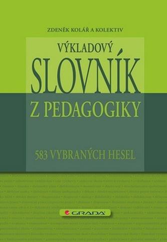 Výkladový slovník z pedagogiky - 583 vybraných hesel - Zdeněk a kolektiv Kolář
