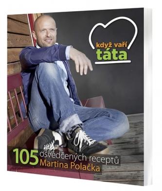 Když vaří táta - 105 osvědčených receptů Martina Polačka
