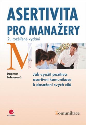 Asertivita pro manažery - Jak využít pozitiva asertivní komunikace k dosažení svých cílů - 2. vydání