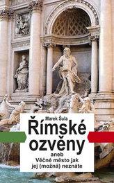 Římské ozvěny aneb Věčné město jak jej (možná) neznáte