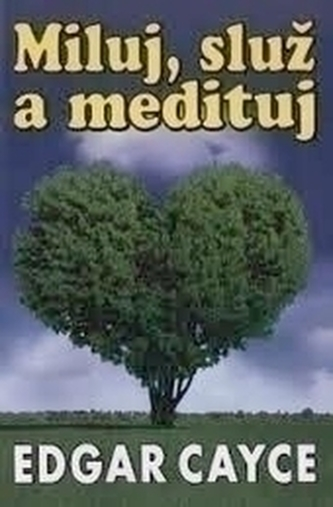 Miluj, služ a medituj Edgar Cayce