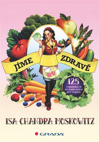 Jíme zdravě - 125 veganských receptů nejen pro vegany