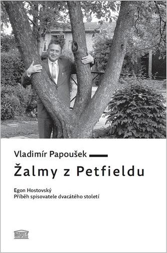 Žalmy z Petfieldu - Egon Hostovský, příběh spisovatele dvacátého století