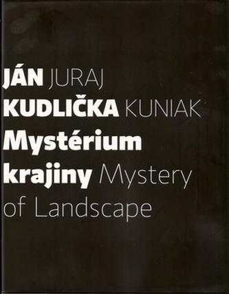 Mystérium krajiny Mystery of Landscape - Juraj Kuniak