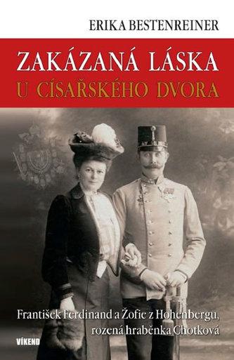 Zakázaná láska u císařského dvora - Franišek Ferdinand a Žofie z Hohenbergu, rozená hraběnka Chotková - Erika Bertenreinerová