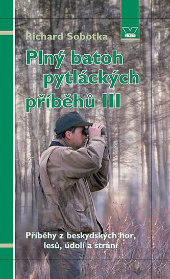 Plný batoh pytláckých příběhů III - Příběhy z beskydských hor, lesů, údolí a strání