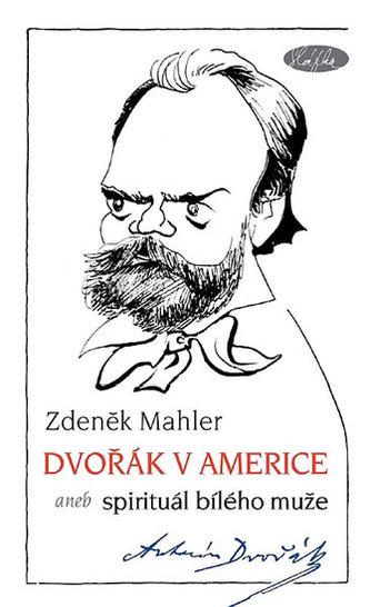 Dvořák v Americe - Zdeněk Mahler