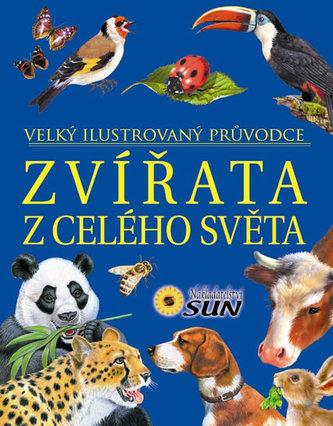 Zvířata z celého světa - Velký ilustrovaný průvodce