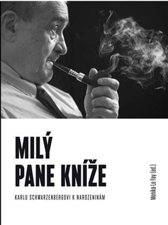 Milý pane kníže - Sborník Karlu Schwarzenbergovi k 75. narozeninám - Monika Le Fay