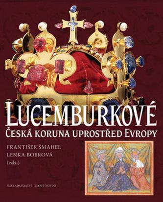 Lucemburkové - František Šmahel; Lenka Bobková