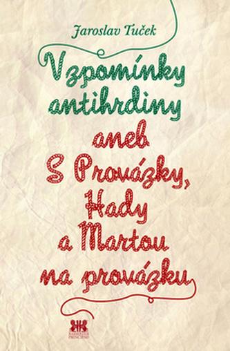 Vzpomínky antihrdiny aneb S Provázky, Hady a Martou na provázku