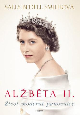 Alžběta II.- Život moderní panovnice - Sally Bedell Smith
