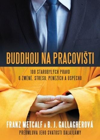 Buddhou na pracovišti - 108 starobylých pravd o změně, střesu, penězích a úspěchu