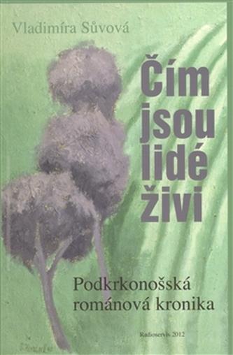 Čím jsou lidé živi - Podkrkonošská románová kronika